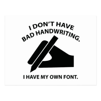 I Don't Have Bad Handwriting. I Have My Own Font. Postcard