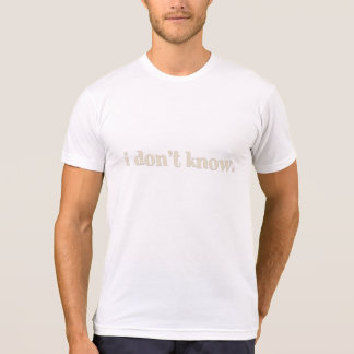 I Don't Know Saying T-Shirt