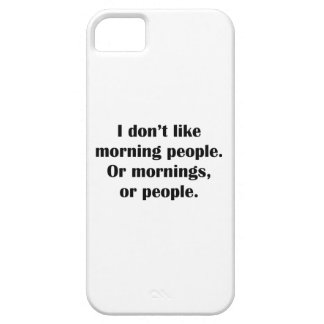 I Don't Like Morning People. Or Mornings, Or Peopl iPhone SE/5/5s Case
