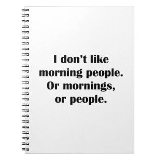 I Don't Like Morning People. Or Mornings, Or Peopl Notebook