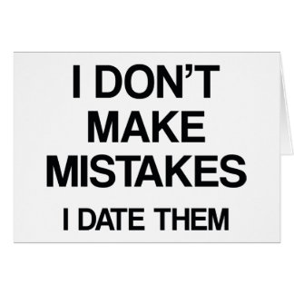 I Don't Make Mistakes. I Date Them. Card