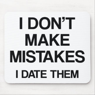 I Don't Make Mistakes. I Date Them. Mouse Pad
