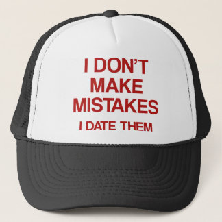 I Don't Make Mistakes. I Date Them. Trucker Hat
