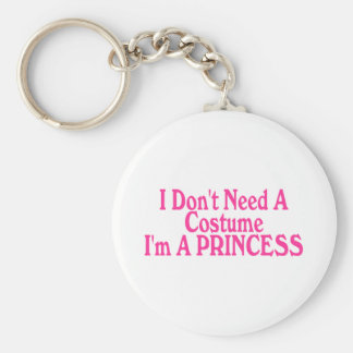I Don t Need A Costume I m A Princess Key Chain