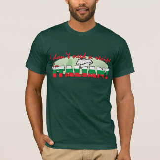 I don't need a recipe I'm Italian T-Shirt
