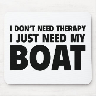 I Don't Need Therapy. I Just Need My Boat. Mouse Pad