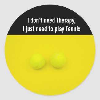 I don't need Therapy  I just need to play Tennis Classic Round Sticker