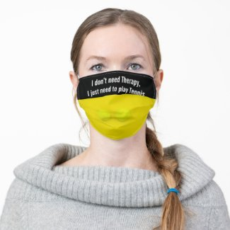 I don't need Therapy, I just need to play Tennis Cloth Face Mask