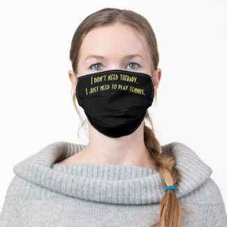 I don't need therapy, I just need to play tennis. Cloth Face Mask