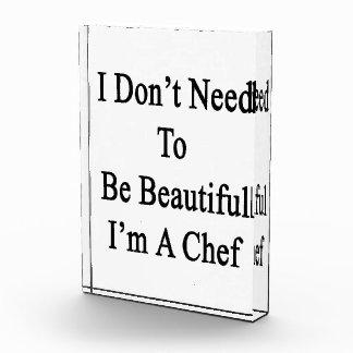 I Don t Need To Be Beautiful I m A Chef Acrylic Award