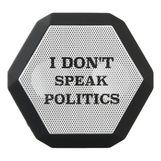 I Don't Speak Politics Black Bluetooth Speaker