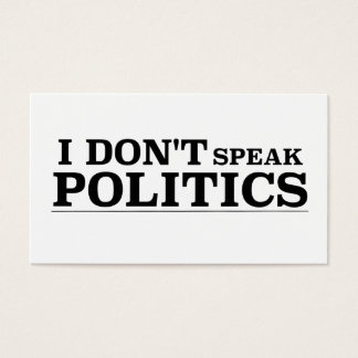 I Don't Speak Politics Business Card