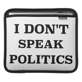 I Don't Speak Politics iPad Sleeve