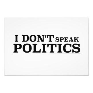 I Don't Speak Politics Photo Print