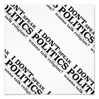 I Don't Speak Politics Photo Print