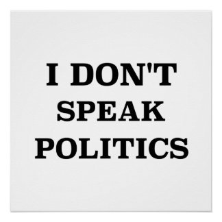 I Don't Speak Politics Poster