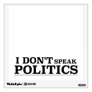 I Don't Speak Politics Wall Decal