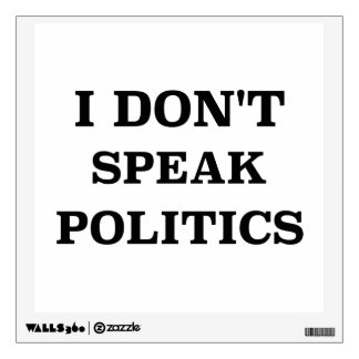 I Don't Speak Politics Wall Sticker