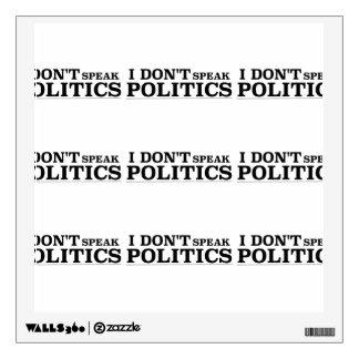 I Don't Speak Politics Wall Sticker