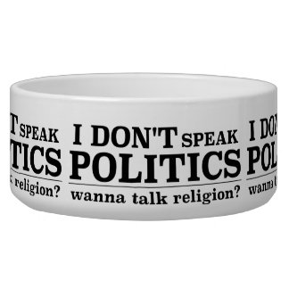 I Don't Speak Politics Wanna Talk Religion Bowl