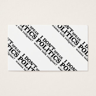 I Don't Speak Politics Wanna Talk Religion Business Card