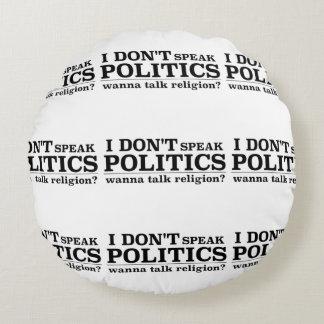 I Don't Speak Politics Wanna Talk Religion Round Pillow