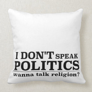 I Don't Speak Politics Wanna Talk Religion Throw Pillow