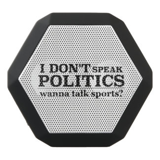 I Don't Speak Politics Wanna Talk Sports Black Bluetooth Speaker
