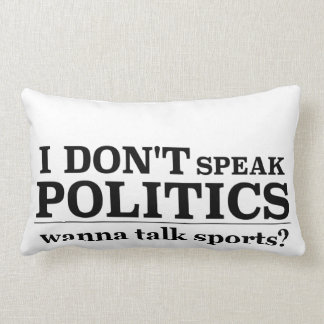 I Don't Speak Politics Wanna Talk Sports Lumbar Pillow