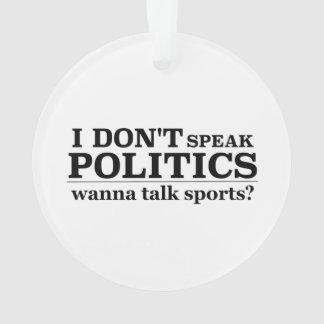 I Don't Speak Politics Wanna Talk Sports Ornament