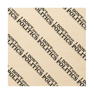 I Don't Speak Politics Wood Wall Decor