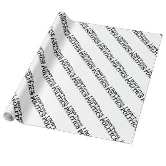 I Don't Speak Politics Wrapping Paper