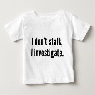 I Don't Stalk. I Investigate. Baby T-Shirt