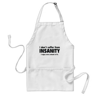 I Don't Suffer From Insanity Adult Apron