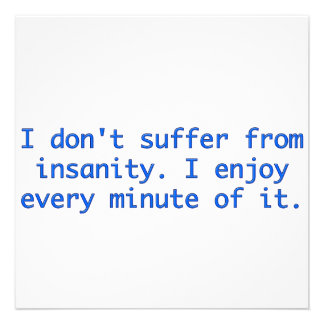 I don t suffer from insanity custom invites
