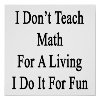I Don t Teach Math For A Living I Do It For Fun Poster