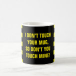 "[ Thumbnail: ""I Don'T Touch Your Mug ..."" Mug ]"