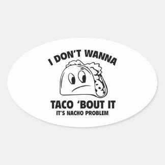 I Don't Wanna Taco 'Bout It. It's Nacho Problem. Oval Sticker