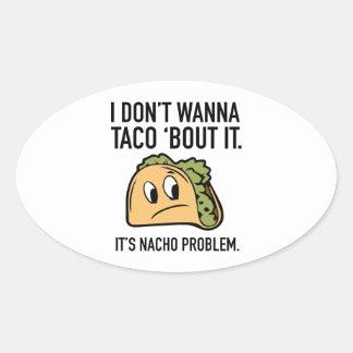 I Don't Wanna Taco 'Bout It. It's Nacho Problem. Oval Stickers