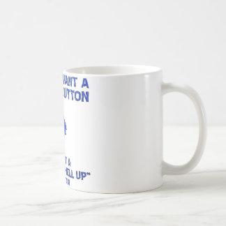 I Don't Want A Dislike Button I Want A Shut Coffee Mug
