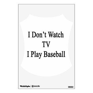 I Don t Watch TV I Play Baseball Wall Decal
