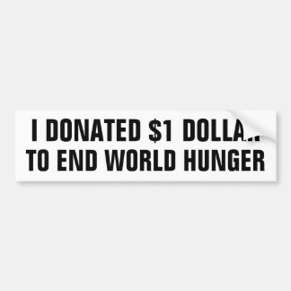 I donated $1 dollar to end world hunger bumper sticker