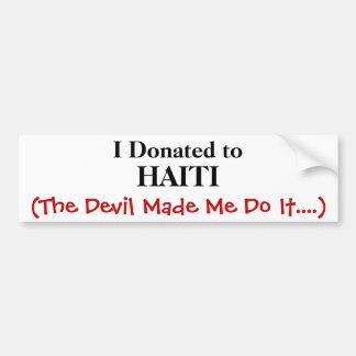 I Donated to, HAITI, (The Devil Made Me Do It....) Bumper Sticker