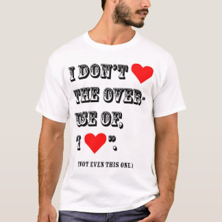 I Don't <3 The Overuse of <3 T-Shirt
