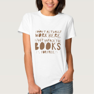 i dont actually work here i just unpack the books t-shirt