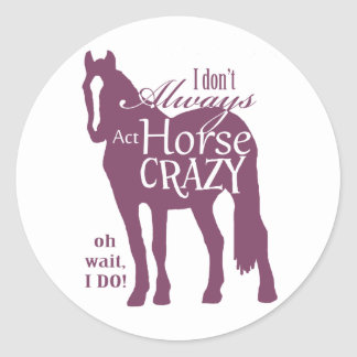 I Don't Always Act Horse Crazy Classic Round Sticker