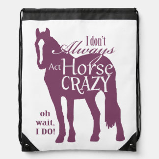 I Don't Always Act Horse Crazy Drawstring Backpack