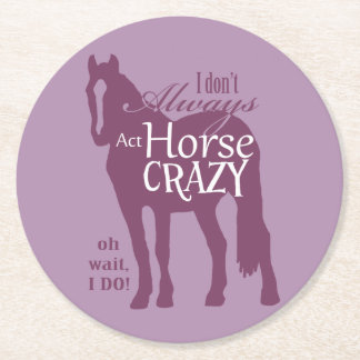 I Don't Always Act Horse Crazy Round Paper Coaster