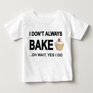 I Don't Always Bake Oh Wait Yes I Do Baby T-Shirt