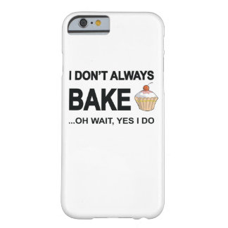 I don't always bake...oh wait yes I Do! Barely There iPhone 6 Case